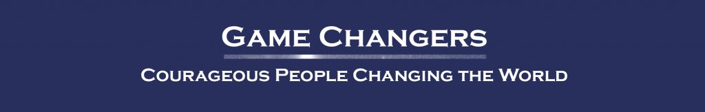 Game Changers Courageous People Changing The World